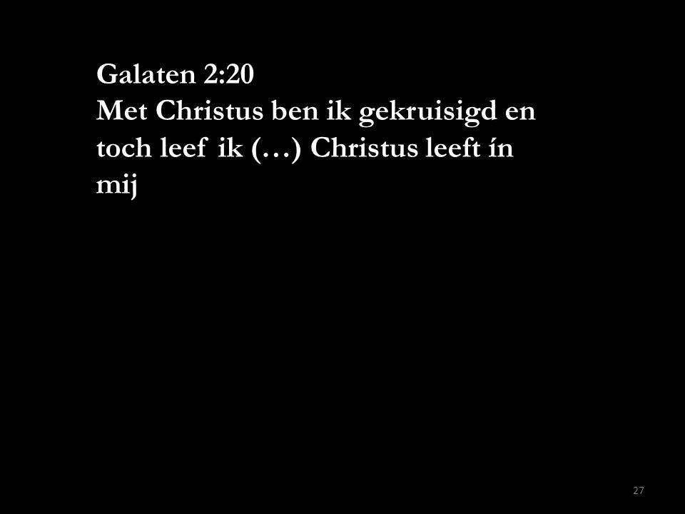 Galaten 2:20 Met Christus ben ik gekruisigd en toch leef ik (…) Christus leeft ín mij