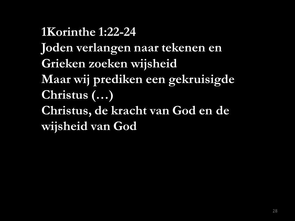 1Korinthe 1:22-24 Joden verlangen naar tekenen en Grieken zoeken wijsheid. Maar wij prediken een gekruisigde Christus (…)