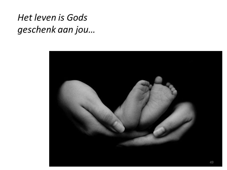Het leven is Gods geschenk aan jou…