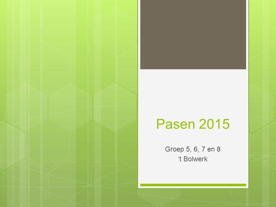 Pasen 2015 Groep 5, 6, 7 en 8 't Bolwerk