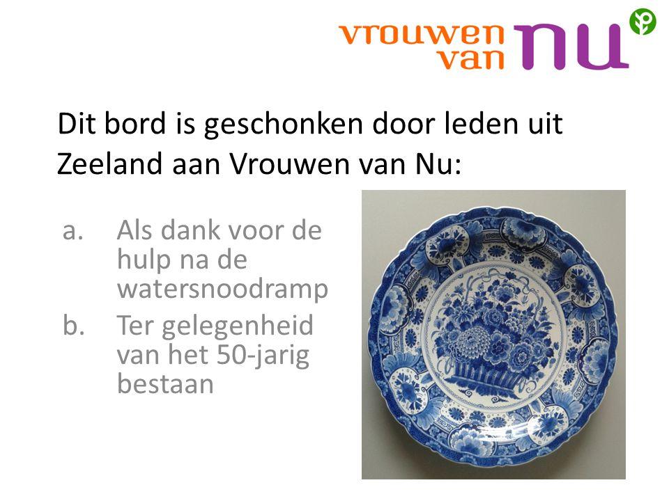 Dit bord is geschonken door leden uit Zeeland aan Vrouwen van Nu: