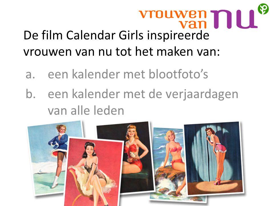 De film Calendar Girls inspireerde vrouwen van nu tot het maken van: