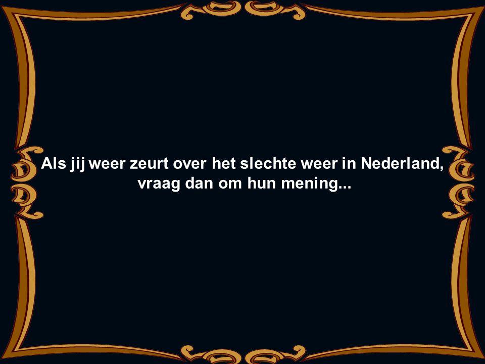 Als jij weer zeurt over het slechte weer in Nederland,