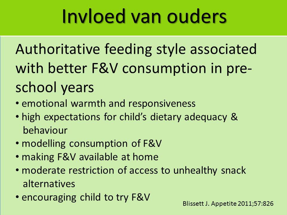 Invloed van ouders Authoritative feeding style associated with better F&V consumption in pre-school years.