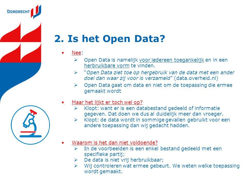 2. Is het Open Data Nee: Open Data is namelijk voor iedereen toegankelijk en in een herbruikbare vorm te vinden.
