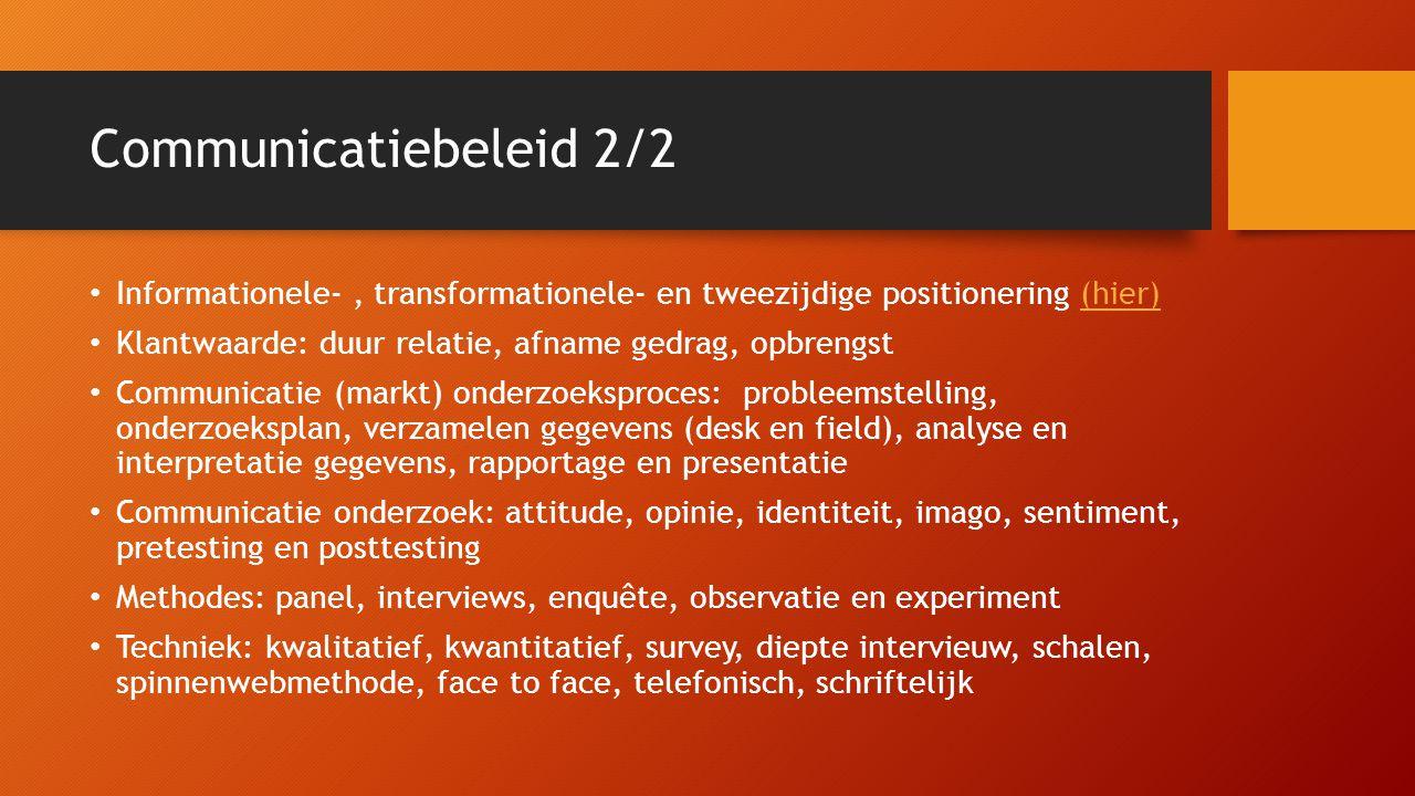Communicatiebeleid 2/2 Informationele- , transformationele- en tweezijdige positionering (hier) Klantwaarde: duur relatie, afname gedrag, opbrengst.