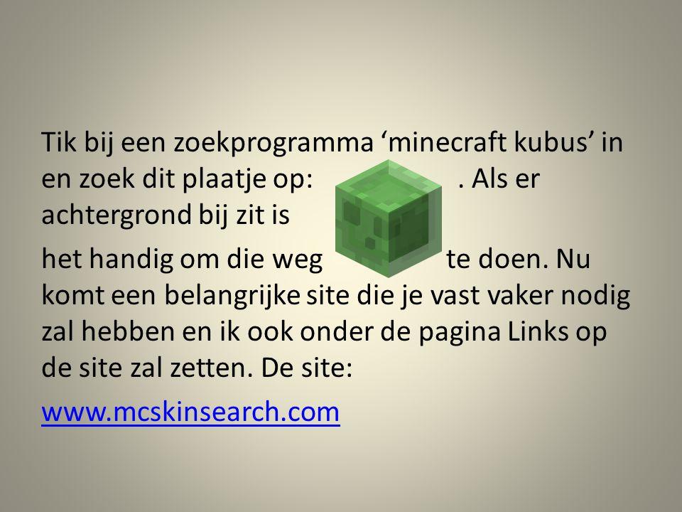 Tik bij een zoekprogramma 'minecraft kubus' in en zoek dit plaatje op: