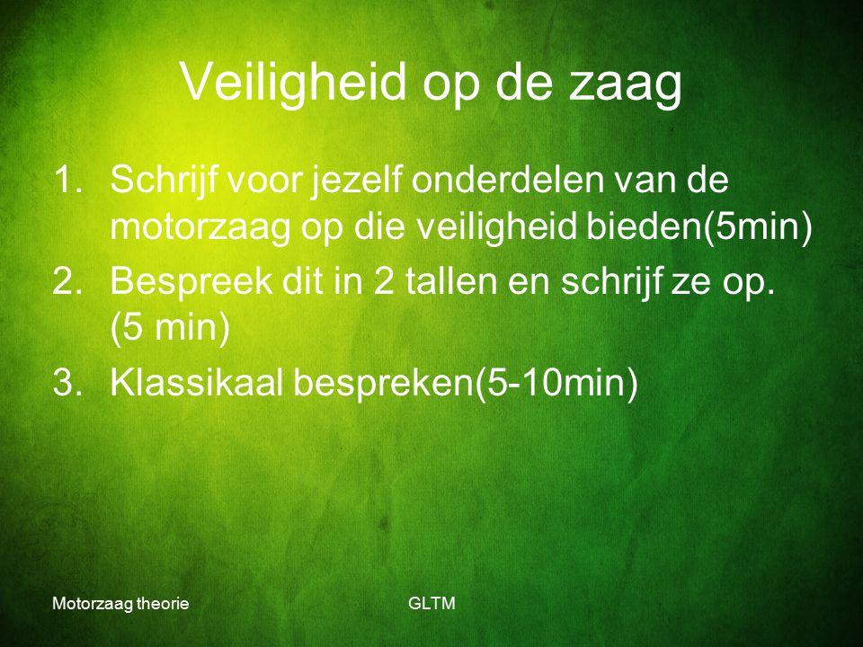 Veiligheid op de zaag Schrijf voor jezelf onderdelen van de motorzaag op die veiligheid bieden(5min)