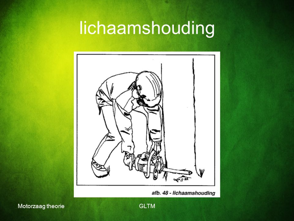 lichaamshouding Motorzaag theorie GLTM