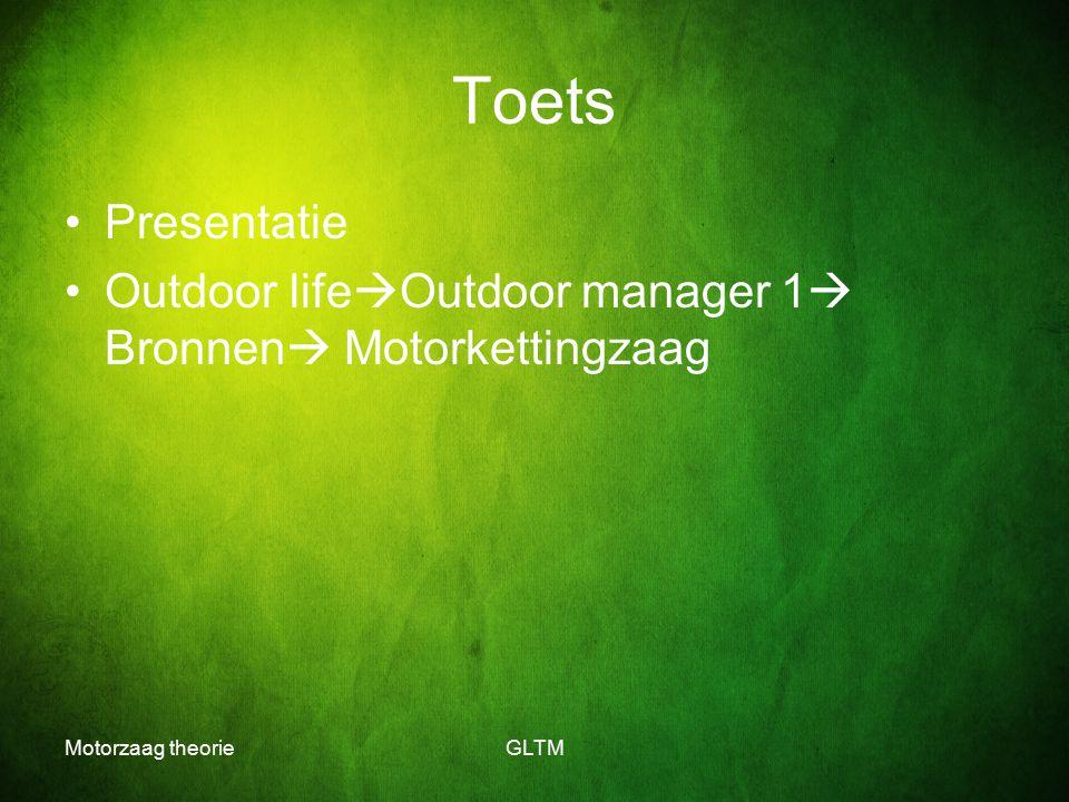 Toets Presentatie Outdoor lifeOutdoor manager 1 Bronnen Motorkettingzaag Motorzaag theorie GLTM