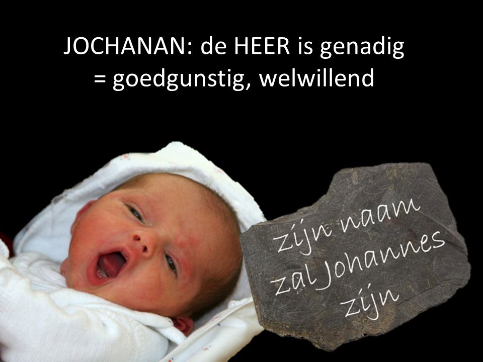 JOCHANAN: de HEER is genadig = goedgunstig, welwillend