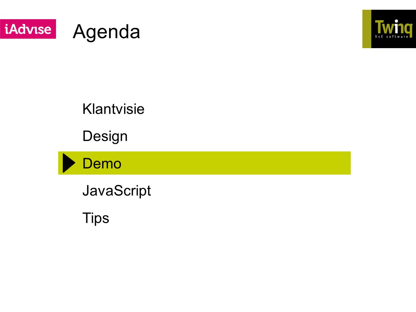 Agenda Klantvisie Design Demo JavaScript Tips Meerdere korte filmpjes