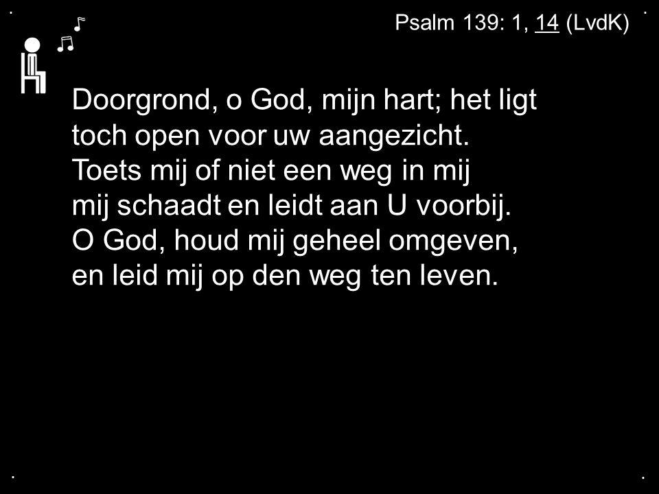 . . Psalm 139: 1, 14 (LvdK)