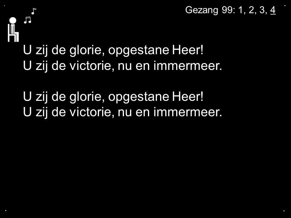 U zij de glorie, opgestane Heer! U zij de victorie, nu en immermeer.