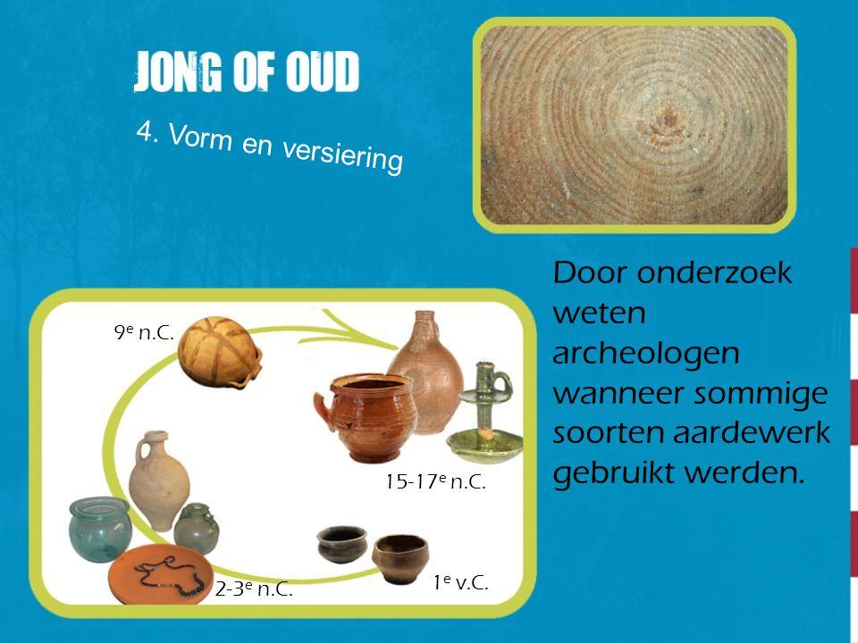 4. Vorm en versiering Door onderzoek weten archeologen wanneer sommige soorten aardewerk gebruikt werden.