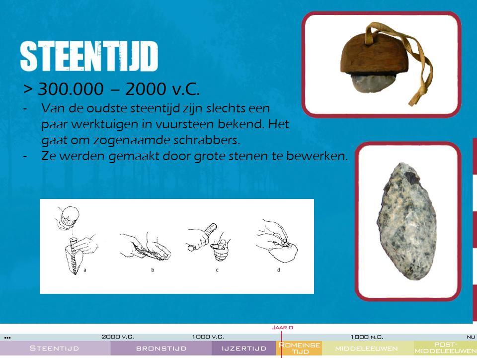 > 300.000 – 2000 v.C. Van de oudste steentijd zijn slechts een paar werktuigen in vuursteen bekend. Het gaat om zogenaamde schrabbers.