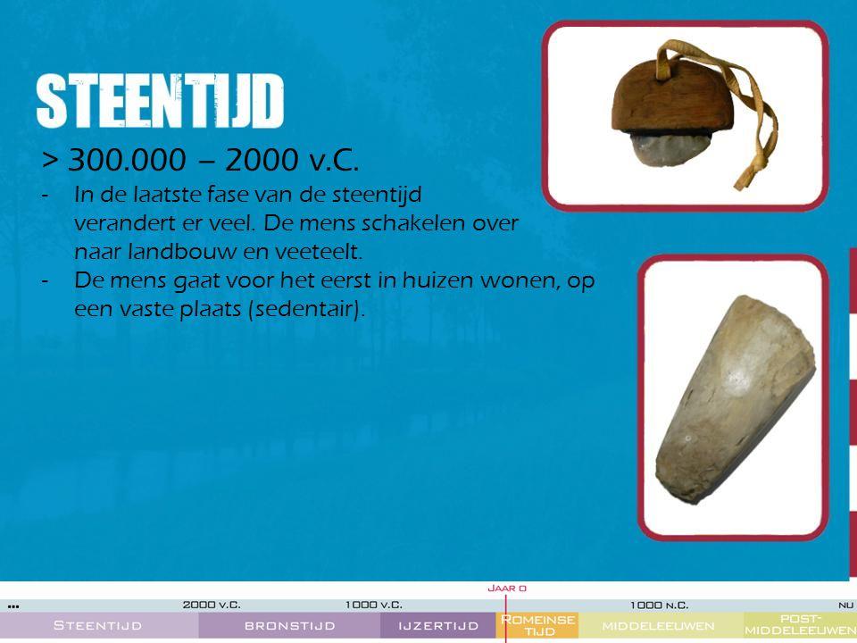 > 300.000 – 2000 v.C. In de laatste fase van de steentijd verandert er veel. De mens schakelen over naar landbouw en veeteelt.