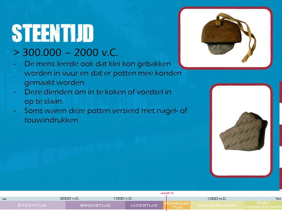 > 300.000 – 2000 v.C. De mens leerde ook dat klei kon gebakken worden in vuur en dat er potten mee konden gemaakt worden.