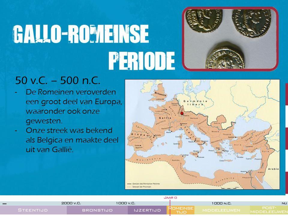 50 v.C. – 500 n.C. De Romeinen veroverden een groot deel van Europa, waaronder ook onze gewesten.