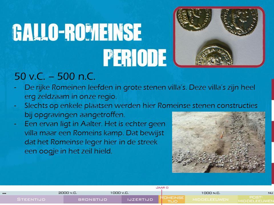 50 v.C. – 500 n.C. De rijke Romeinen leefden in grote stenen villa's. Deze villa's zijn heel erg zeldzaam in onze regio.