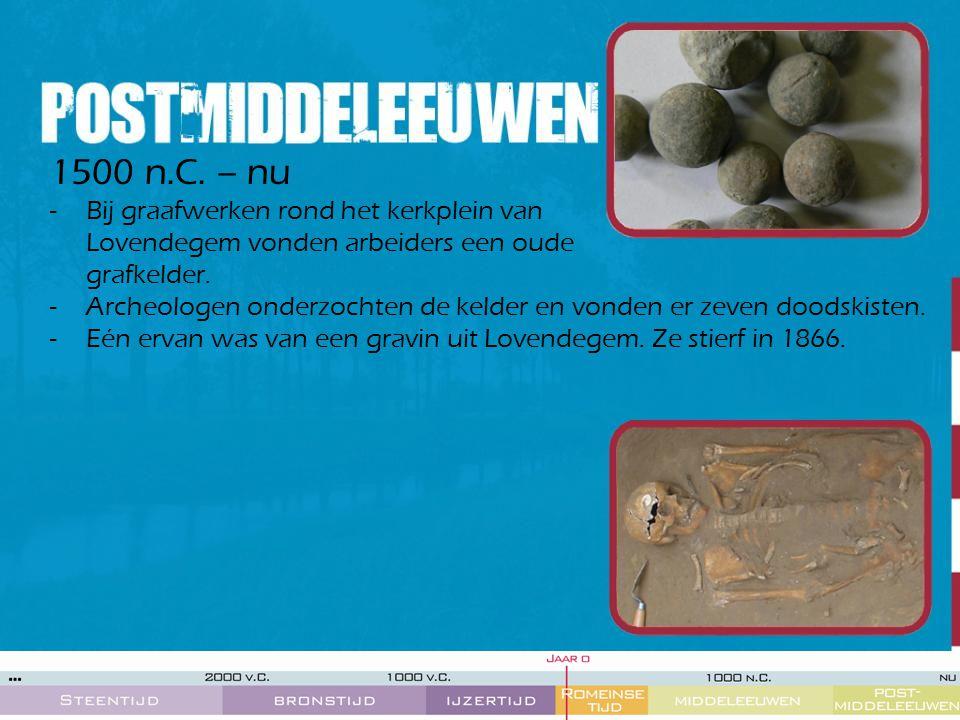 1500 n.C. – nu Bij graafwerken rond het kerkplein van Lovendegem vonden arbeiders een oude grafkelder.