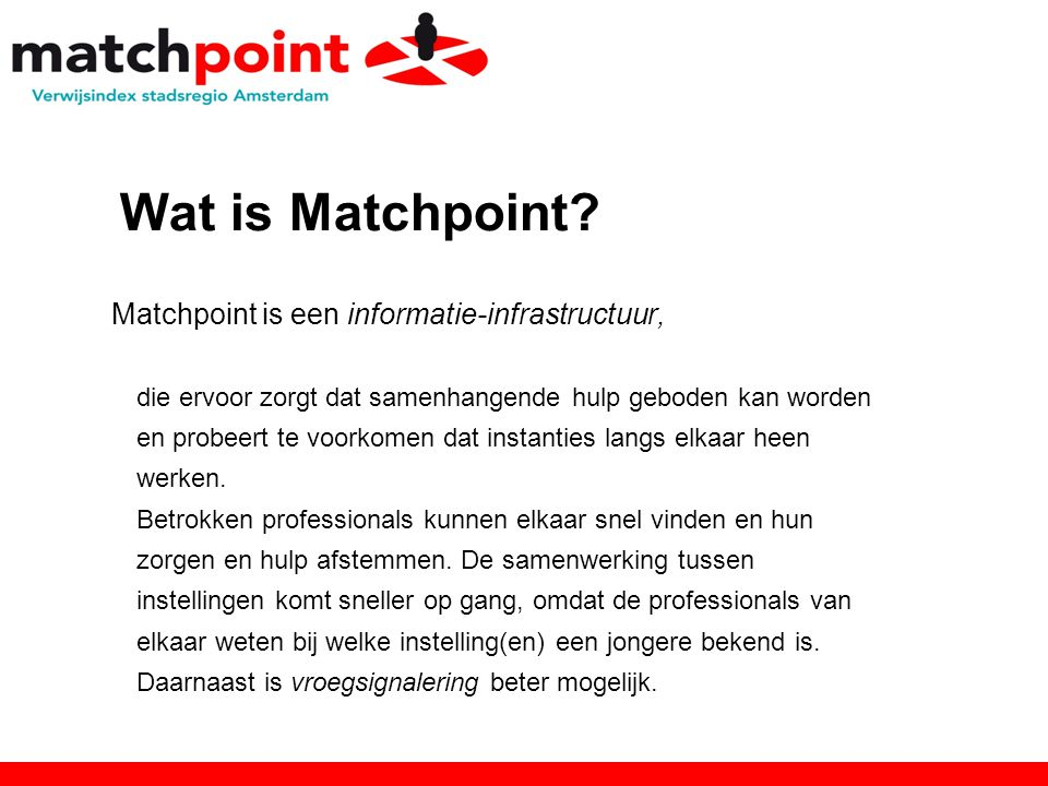 Wat is Matchpoint Matchpoint is een informatie-infrastructuur,