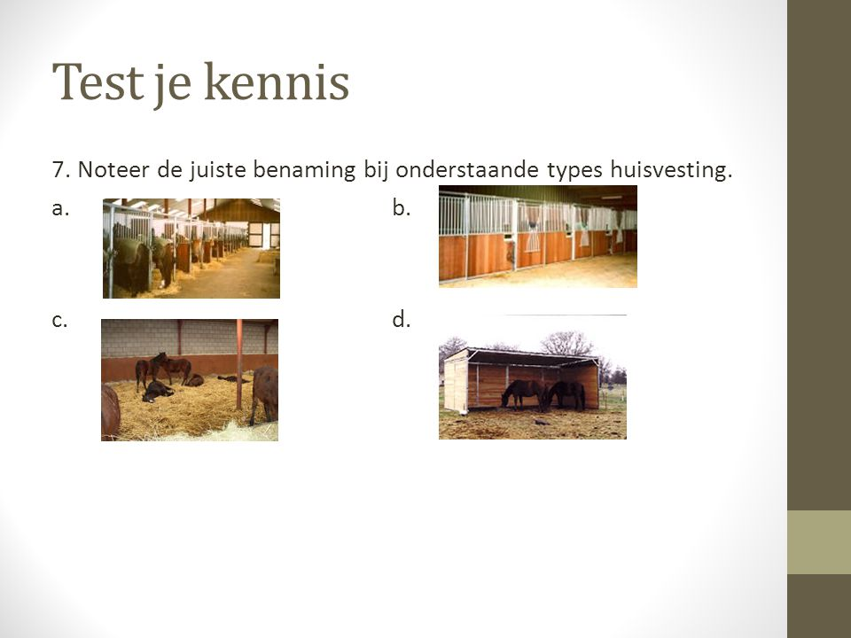Test je kennis 7. Noteer de juiste benaming bij onderstaande types huisvesting. a. b. c. d. Stand.