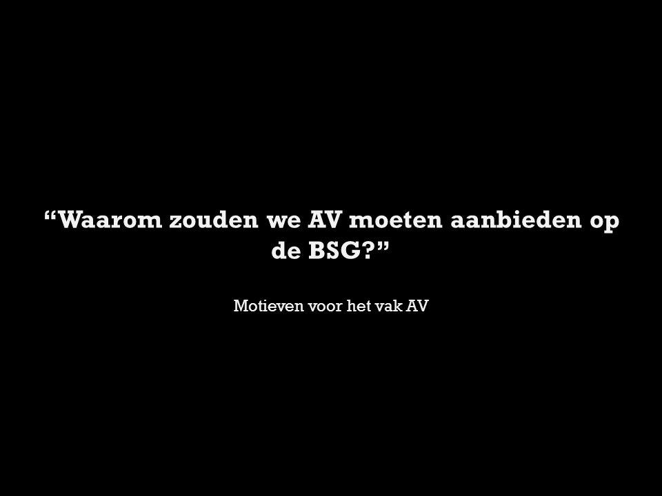 Waarom zouden we AV moeten aanbieden op de BSG
