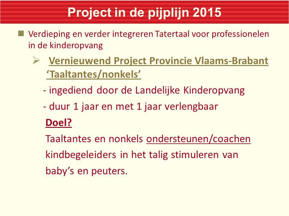 Project in de pijplijn 2015 Verdieping en verder integreren Tatertaal voor professionelen in de kinderopvang.