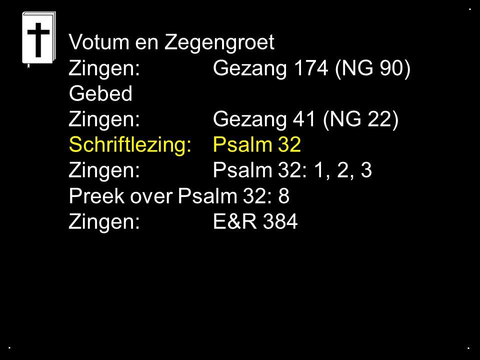 Votum en Zegengroet Zingen: Gezang 174 (NG 90) Gebed