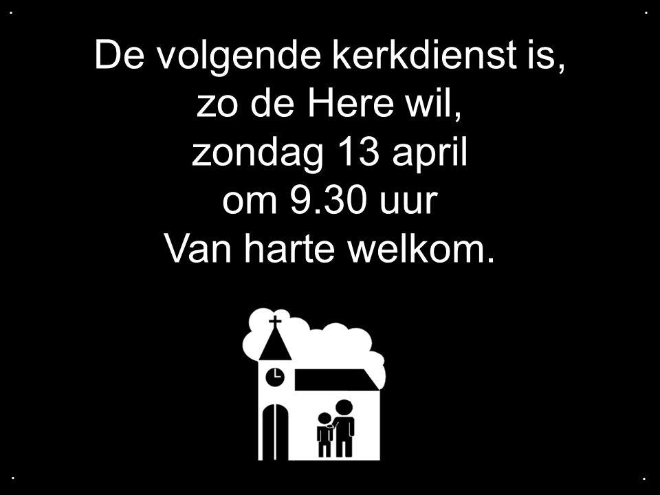 De volgende kerkdienst is, zo de Here wil, zondag 13 april