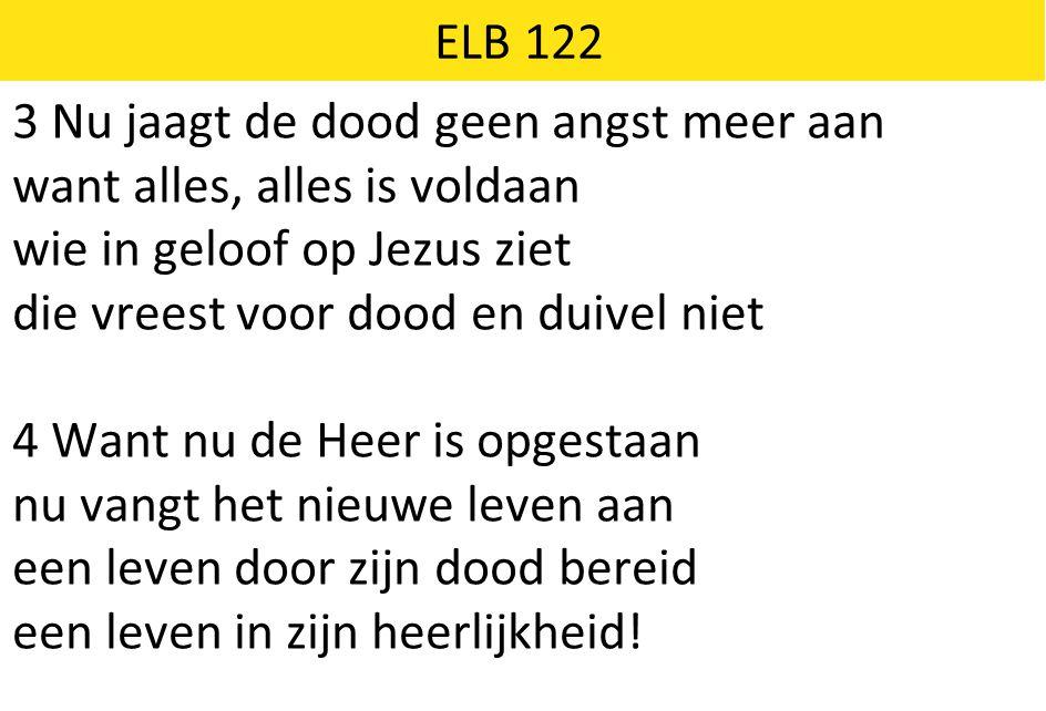 ELB 122 3 Nu jaagt de dood geen angst meer aan. want alles, alles is voldaan. wie in geloof op Jezus ziet.