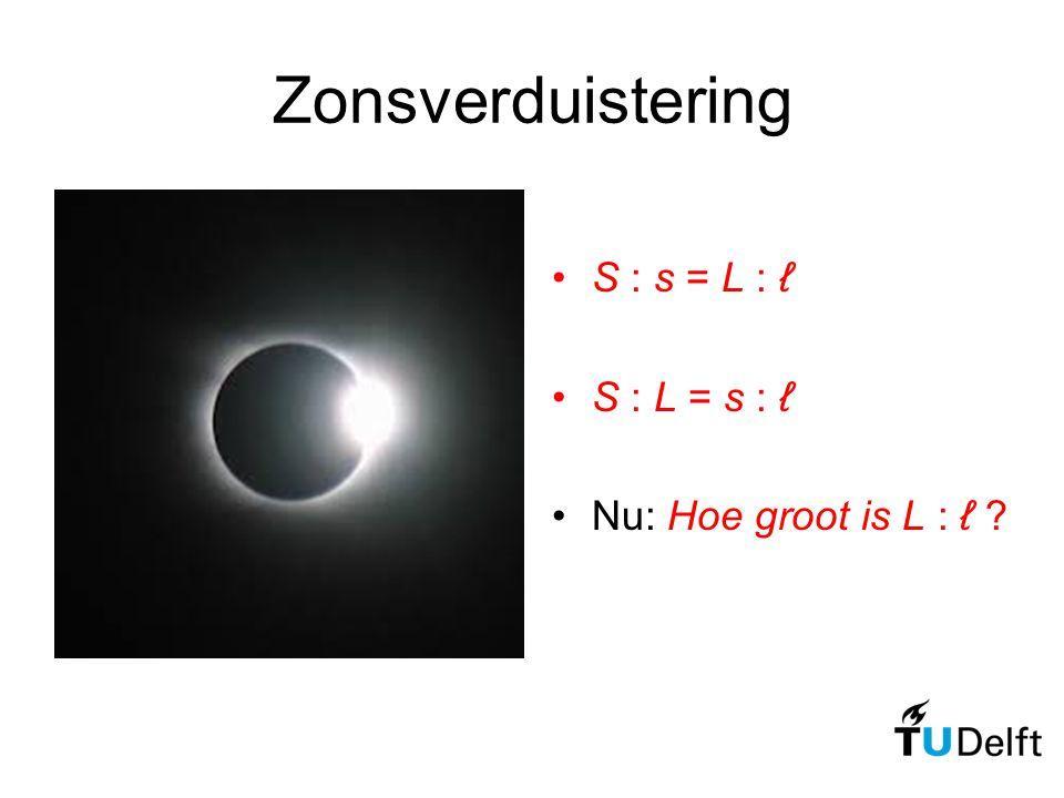 Zonsverduistering S : s = L : ℓ S : L = s : ℓ Nu: Hoe groot is L : ℓ