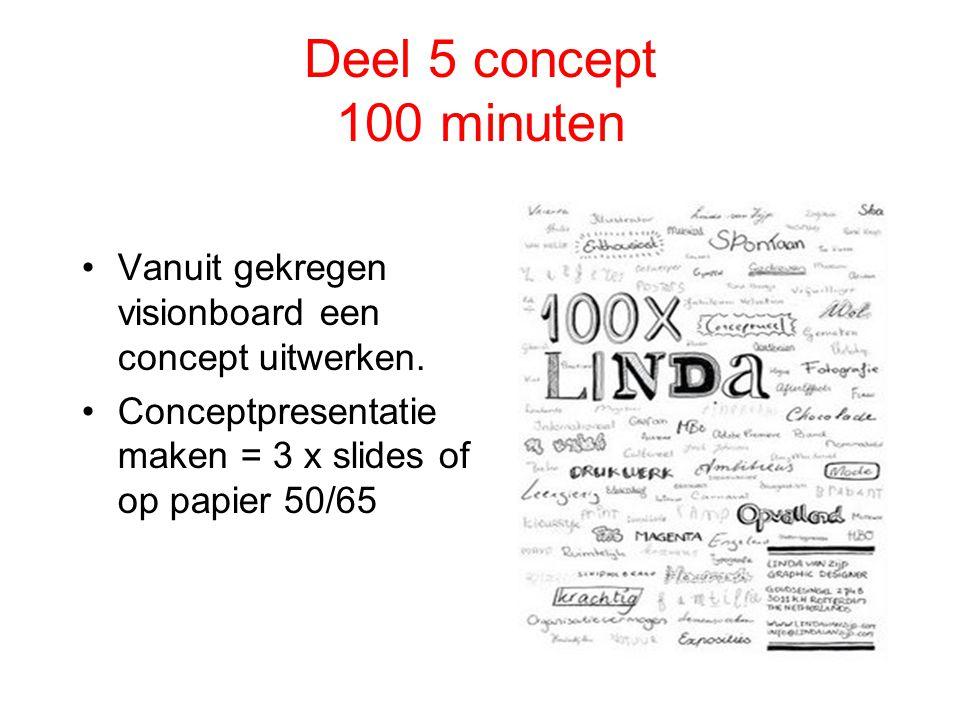 Deel 5 concept 100 minuten Vanuit gekregen visionboard een concept uitwerken. Conceptpresentatie maken = 3 x slides of op papier 50/65.