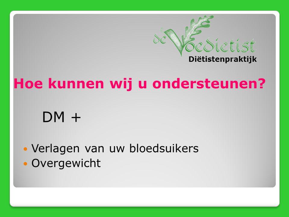DM + Hoe kunnen wij u ondersteunen Verlagen van uw bloedsuikers