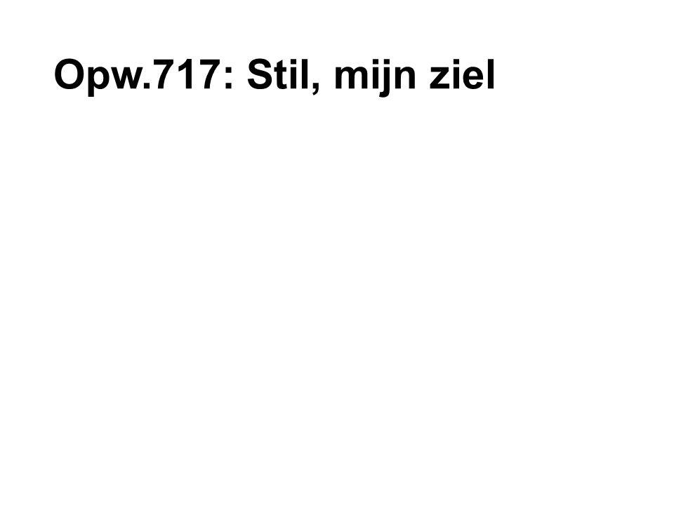 Opw.717: Stil, mijn ziel