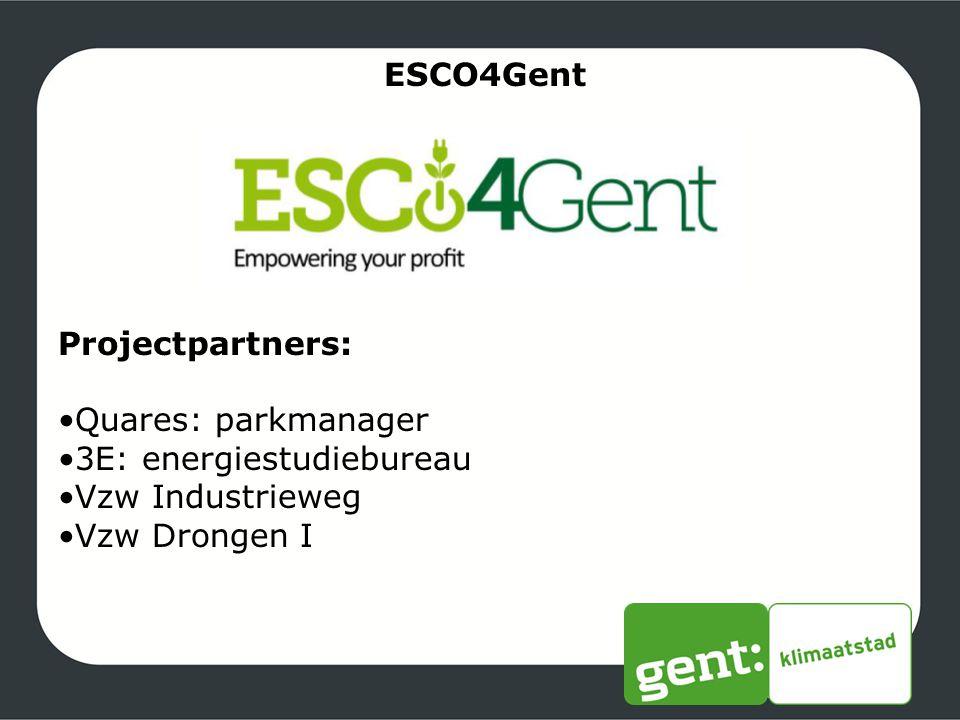 ESCO4Gent Projectpartners: •Quares: parkmanager. •3E: energiestudiebureau.