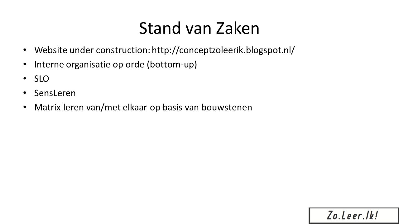 Stand van Zaken Website under construction: http://conceptzoleerik.blogspot.nl/ Interne organisatie op orde (bottom-up)