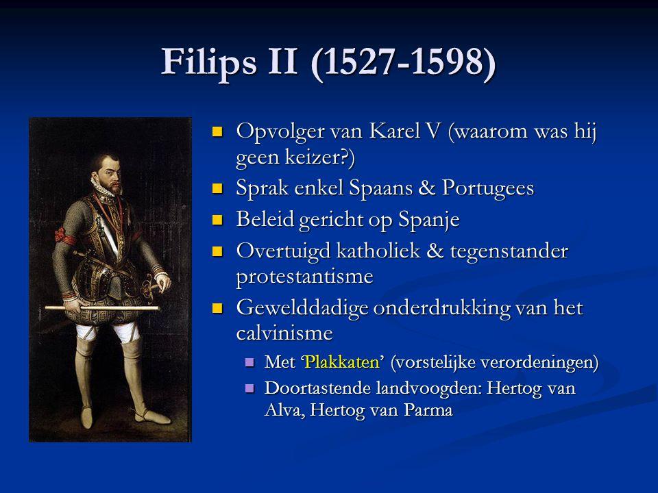 Filips II (1527-1598) Opvolger van Karel V (waarom was hij geen keizer ) Sprak enkel Spaans & Portugees.