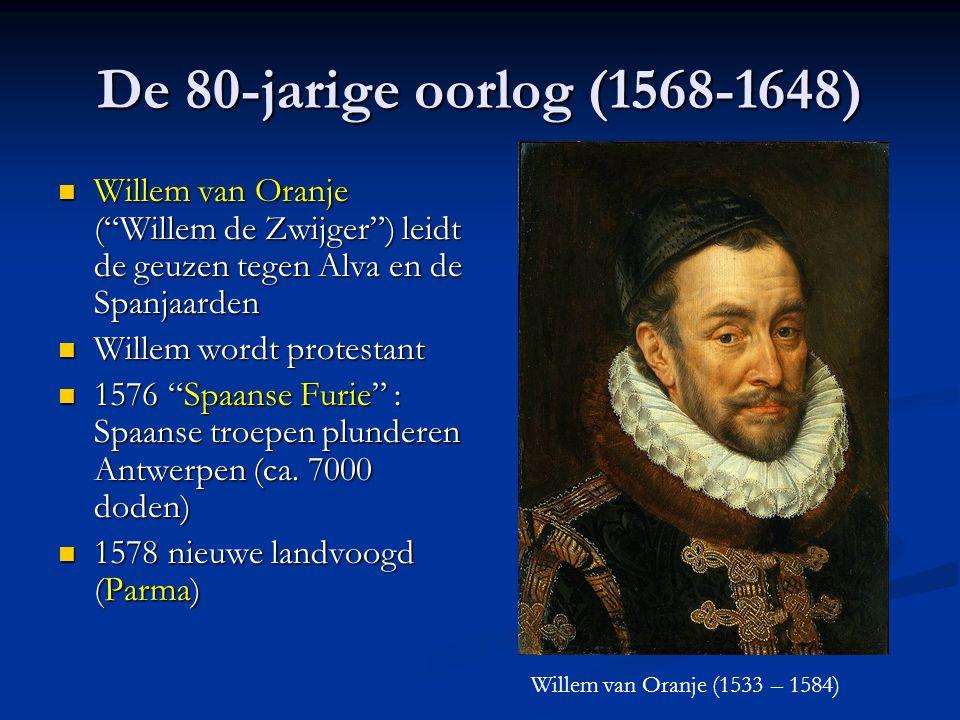 De 80-jarige oorlog (1568-1648) Willem van Oranje ( Willem de Zwijger ) leidt de geuzen tegen Alva en de Spanjaarden.