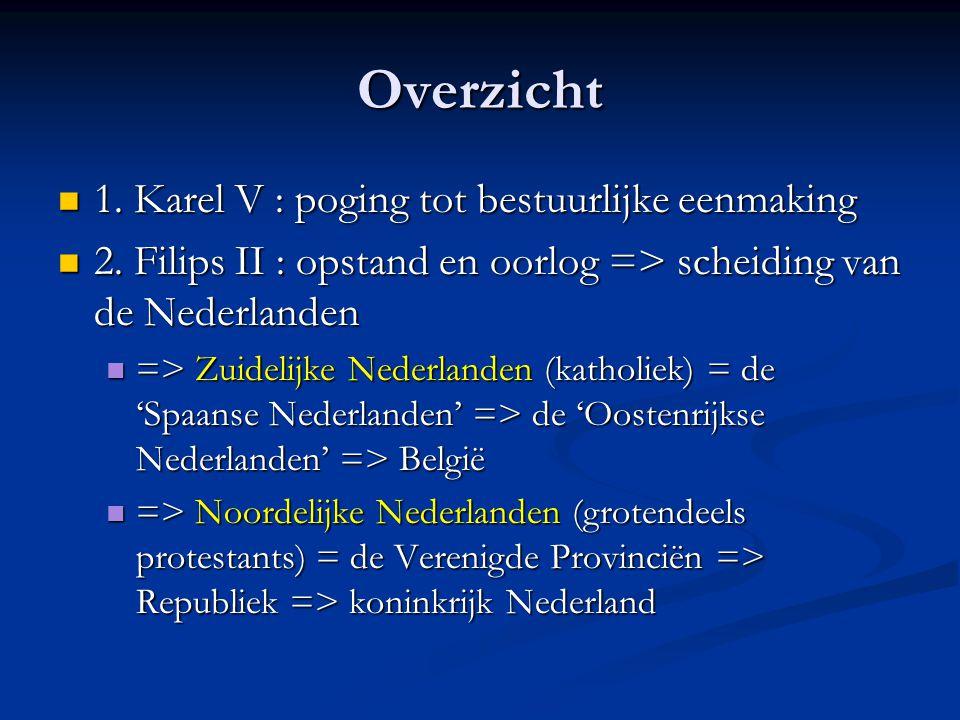 Overzicht 1. Karel V : poging tot bestuurlijke eenmaking
