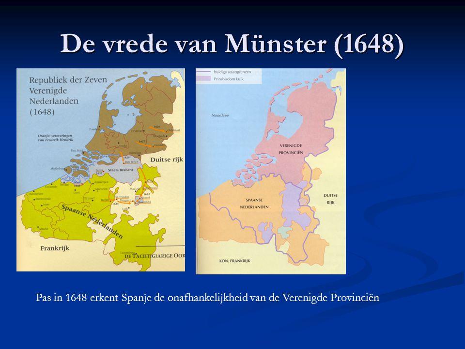De vrede van Münster (1648) Pas in 1648 erkent Spanje de onafhankelijkheid van de Verenigde Provinciën.