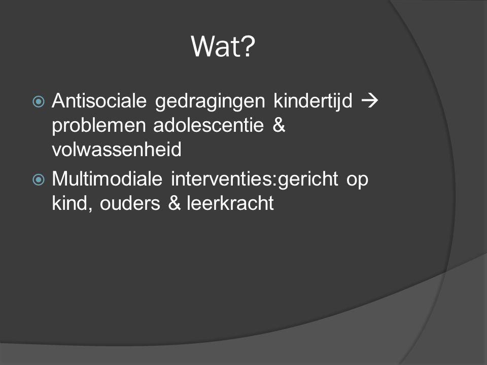 Wat. Antisociale gedragingen kindertijd  problemen adolescentie & volwassenheid.