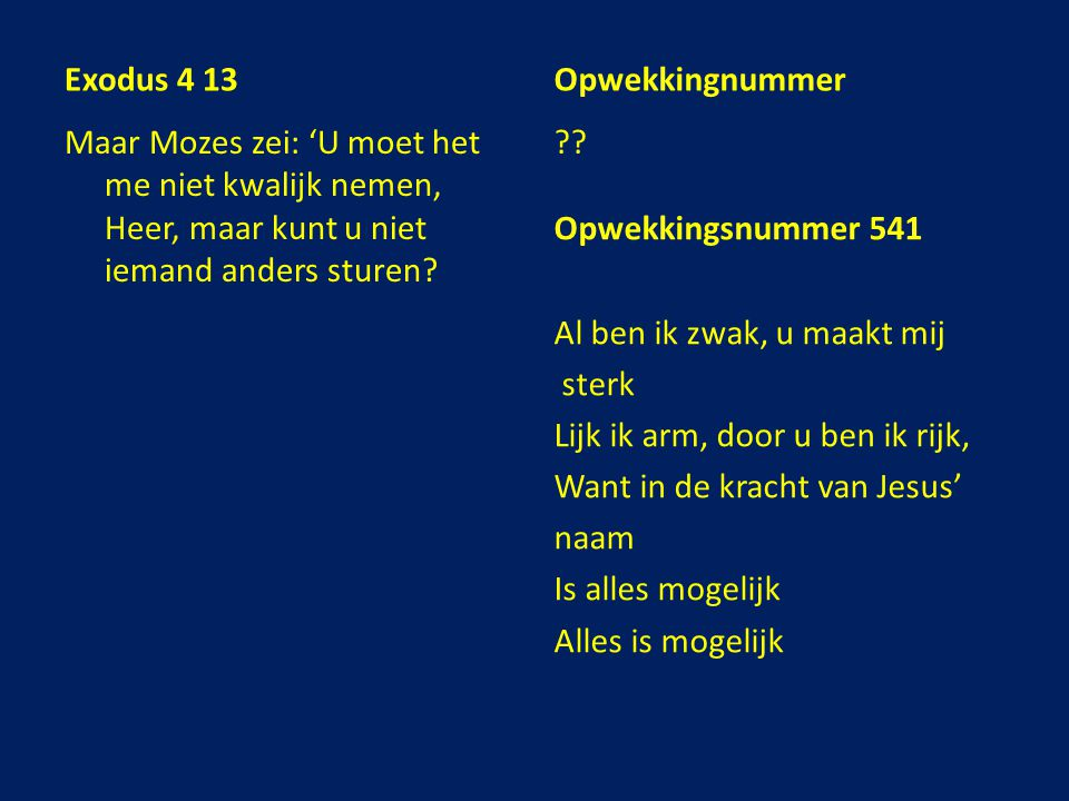 Exodus 4 13 Opwekkingnummer. Maar Mozes zei: 'U moet het me niet kwalijk nemen, Heer, maar kunt u niet iemand anders sturen