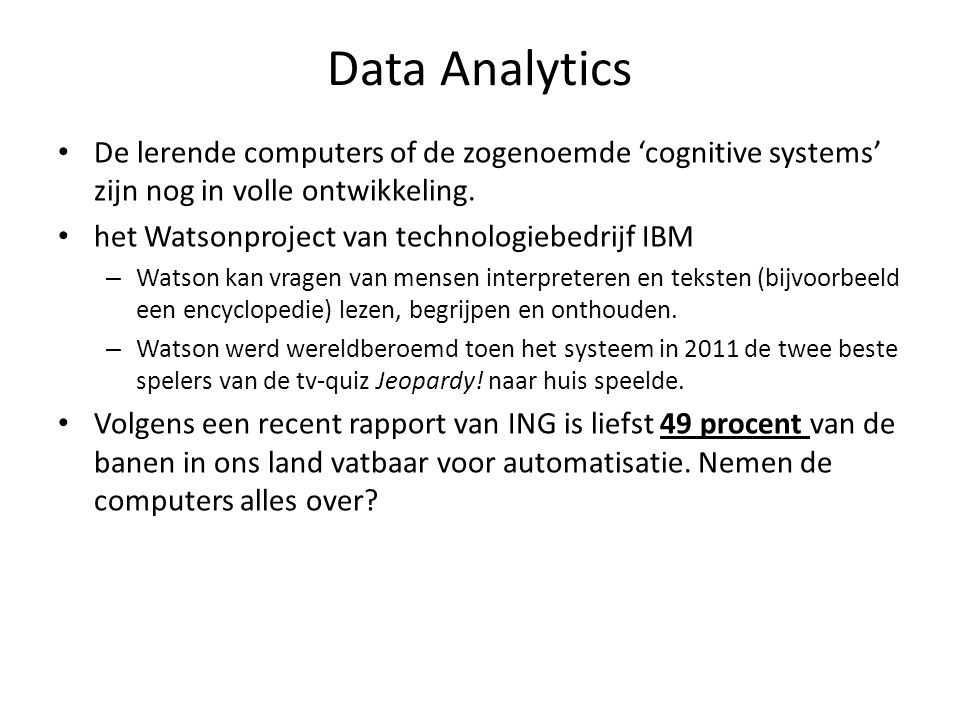 Data Analytics De lerende computers of de zogenoemde 'cognitive systems' zijn nog in volle ontwikkeling.