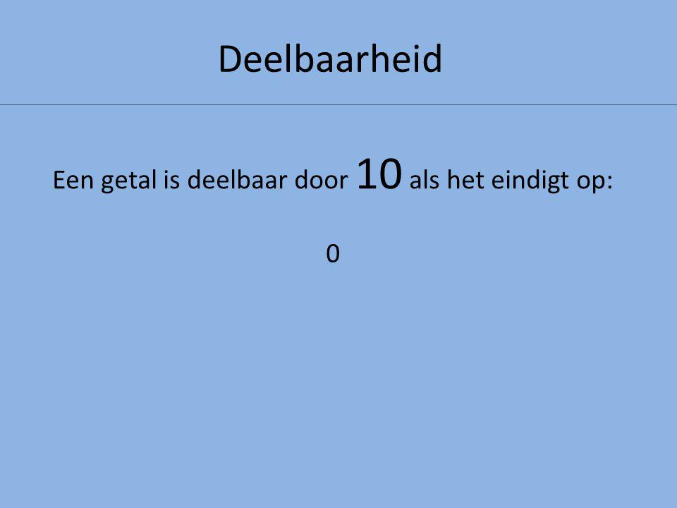Een getal is deelbaar door 10 als het eindigt op: