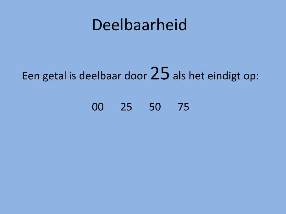 Een getal is deelbaar door 25 als het eindigt op: