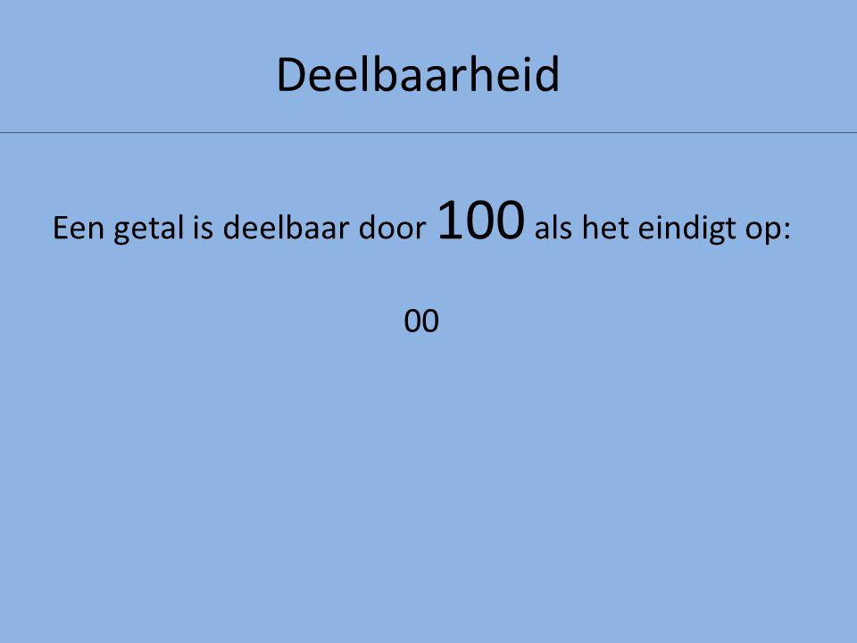 Een getal is deelbaar door 100 als het eindigt op: