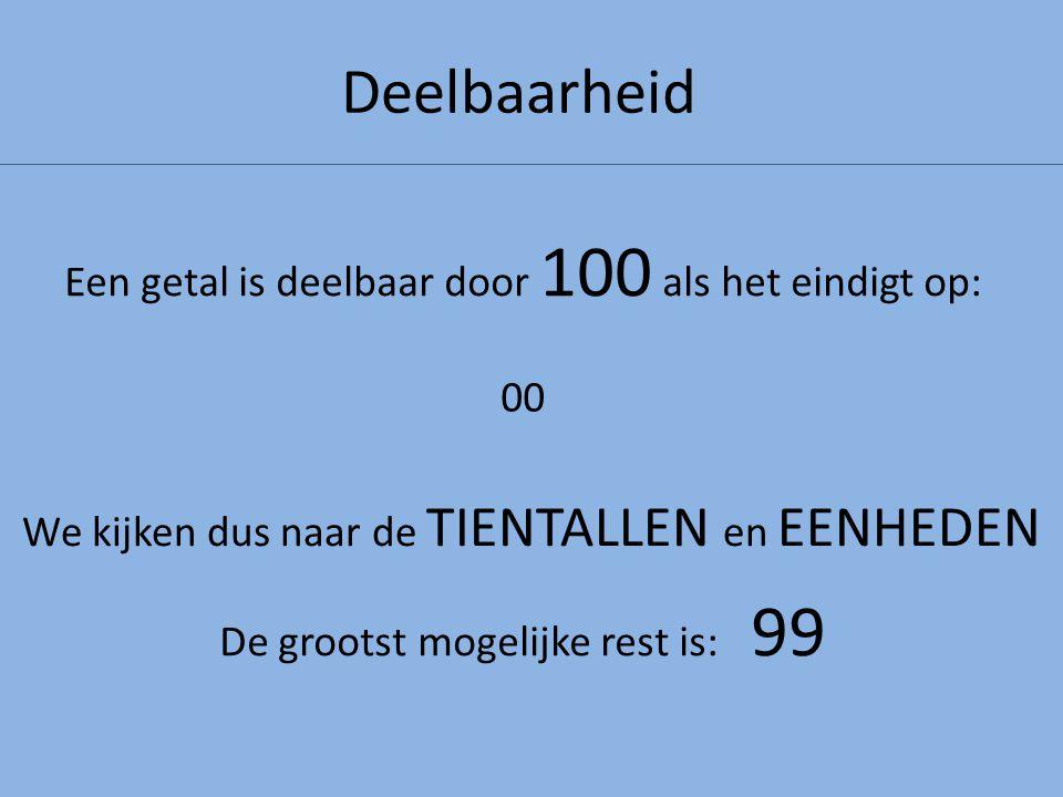 Deelbaarheid Een getal is deelbaar door 100 als het eindigt op: 00