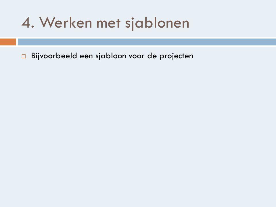 4. Werken met sjablonen Bijvoorbeeld een sjabloon voor de projecten